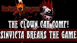 SINVICTA'S META-BREAKING CLOWN CAR TEAM - [Darkest Dungeon]