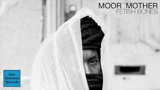 Moor Mother - Fetish Bones [FULL ALBUM STREAM]