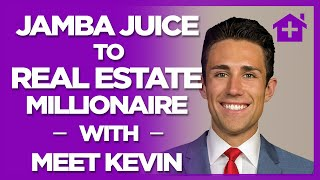 Jamba Juice to Real Estate Millionaire: Meet Kevin shares his Story