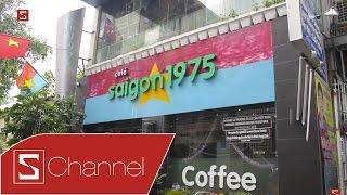 Schannel - Dạo quanh phố phường: Cafe Sài Gòn 1975 - Nói không với khách Trung Quốc