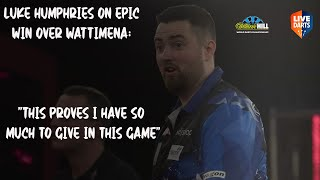 "Luke Humphries on epic win over Wattimena: ""This proves I have so much to give in this game"""