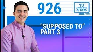 "CLASE DE INGLÉS 926 ""Supposed to"" part 3"