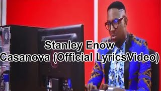 Stanley Enow   Casanova (Official Lyrics Video)