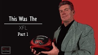 This Was The XFL  - Behind The Titantron (Part 1) - Episode 28