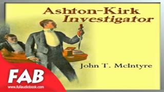 Ashton Kirk, Investigator Full Audiobook by John Thomas MCINTYRE by General, Detective Fiction