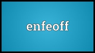 Enfeoff Meaning