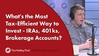 What's the Most Tax-Efficient Way to Invest - IRAs, 401ks, Brokerage Accounts?