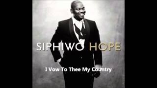 I Vow To Thee My Country - Siphiwo
