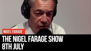 The Nigel Farage Show | LIVE Radio Debate - 8th July | LBC