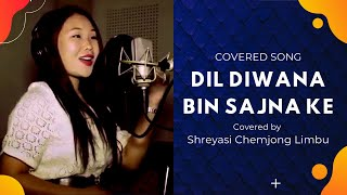 Dil Deewana Bin Sanja Ke_Covered by Shreyasi Chemjong Limbu