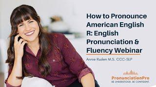How To Pronounce American English R: English Pronunciation & Fluency Webinar