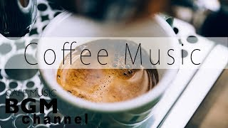 Coffee Music - Jazz & Bossa Nova Music - Relaxing Music For Work, Study