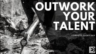 Why You Have to Outwork Your Talent