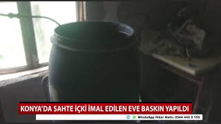 Konya'da sahte içki imal eden eve baskın