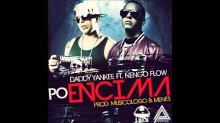 Daddy Yankee Ft. Ñengo Flow - Po Encima (Remix) REGGAETON MAYO 2013