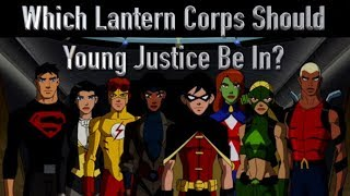 Which Lantern Corps Should The Young Justice Team Be In?