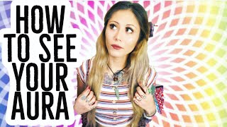 How To See Your Aura (&What It Says About You)