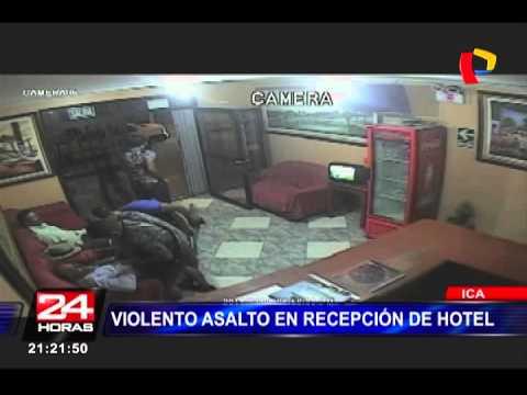 Ica: cámaras de seguridad captaron violento asalto en hotel