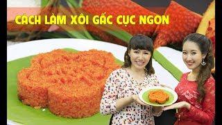 Cách nấu Xôi Gấc ngon với Cô Hiền Minh - Chuyên gia về món ăn truyền thống VN