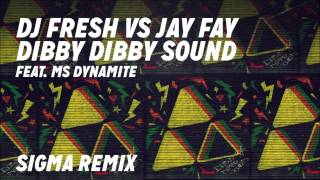 DJ Fresh VS Jay Fay Feat. Ms Dynamite - 'Dibby Dibby Sound' (Sigma Remix)