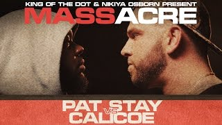 KOTD - Rap Battle - Pat Stay Vs Calicoe | #MASSacre
