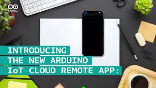 Introducing The New Arduino IoT Cloud Remote App