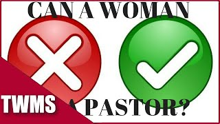 Woman Pastors - Can a woman be a Pastor?