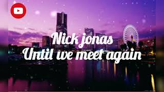Nick jonas - until we meet again(lyrics)