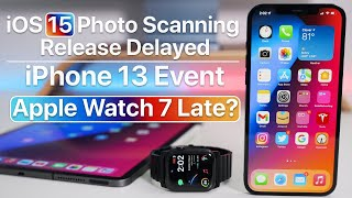 Apple Delays Photo Scanning, Apple Event, iOS 15, Apple Watch 7 Late and more