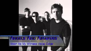 Angels and Airwaves: Moon as my witness vocal cover