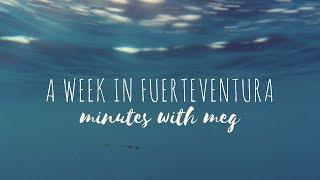 A WEEK IN FUERTEVENTURA | minutes with meg