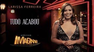 Larissa Ferreira   Tudo Acabou