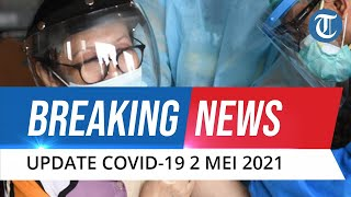BREAKING NEWS: UPDATE Covid-19 Indonesia 2 Mei: Tambah 4.394 Kasus Baru, Sembuh 3.740 Orang