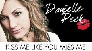 Danielle Peck - Kiss Me Like You Miss Me (Lyric Video)