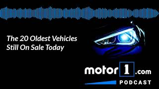 Motor1 Podcast: The 20 Oldest Vehicles Still On Sale Today