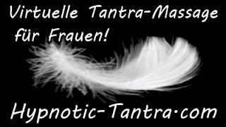 Sinnliche Tantra Massage Für Frauen - Erotische Tantra Traumreise - Schnupperhypnose!