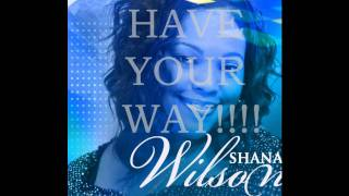 Shana Wilson-Have Your Way Flow
