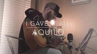 I GAVE IT ALL- AQUILO