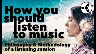 How you should listen to music: philosophy & methodology of a listening session
