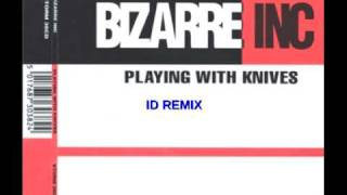 Bizarre Inc - Playing with Knives (ID 2010 Remix)