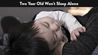 Two Year Old Won't Sleep Alone | CloudMom