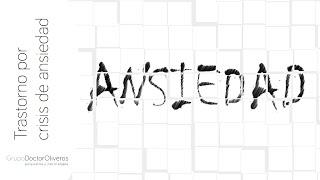 Ansiedad: Trastorno por crisis de angustia y agorafobia  (Dr.Sergio Oliveros, Psiquiatra)