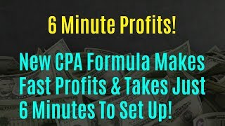 6 Minute Profits Review Bonus - New CPA Formula Takes Just 6 Minutes To Set Up