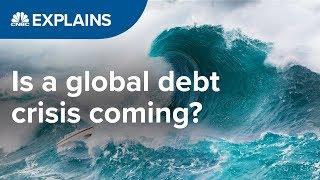 Is a global debt crisis coming? | CNBC Explains