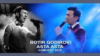 Botir Qodirov - Ey do`stim | Ботир Кодиров - Эй дустим (concert 2015)