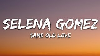 Selena Gomez   Same Old Love (Lyrics)