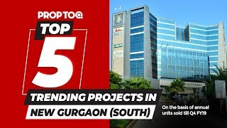 Top 5 Trending Projects in New Gurgaon (South) | On the basis of annual units sold till Q4 FY 18-19