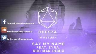 ODESZA - Say My Name (Rho Man Remix)