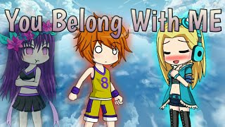 You Belong With Me - Taylor Swift // GMV [Gacha Studio]