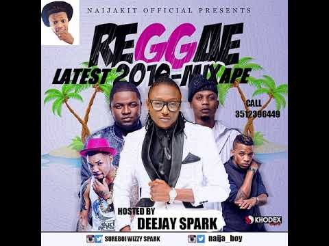 LATEST 2018 NAIJA AFRO REGGAETONE MIX{REGGAE COLLECTION} BY DEEJAY SPARK